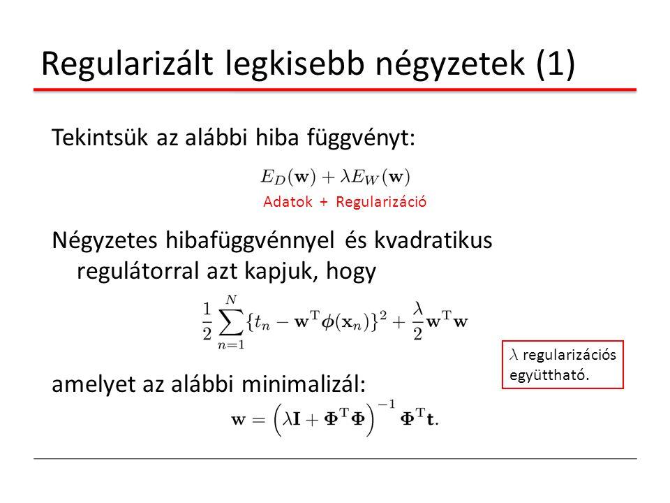 Regularizált legkisebb négyzetek (1) Tekintsük az alábbi hiba függvényt: Négyzetes hibafüggvénnyel és kvadratikus regulátorral azt kapjuk, hogy amelye