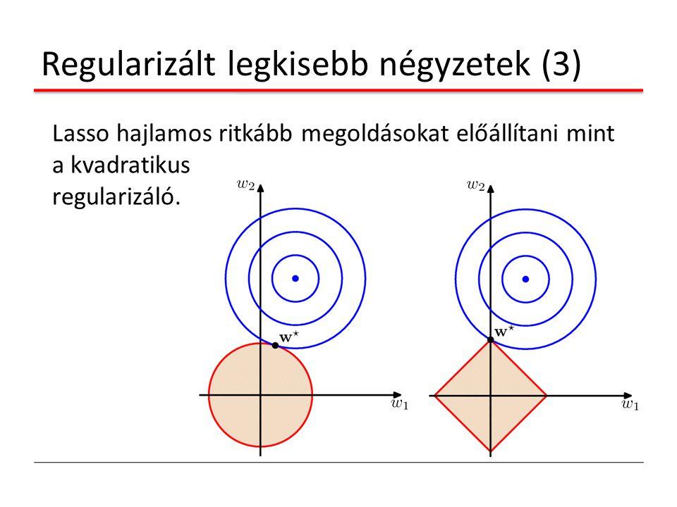 Regularizált legkisebb négyzetek (3) Lasso hajlamos ritkább megoldásokat előállítani mint a kvadratikus regularizáló.