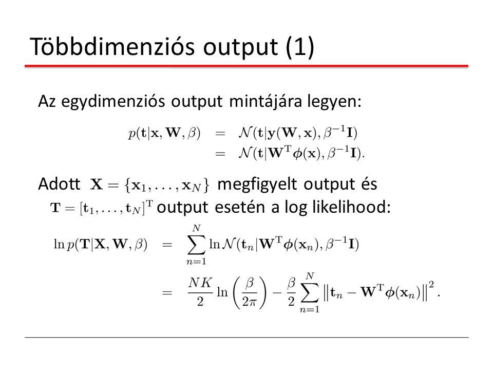 Többdimenziós output (1) Az egydimenziós output mintájára legyen: Adott megfigyelt output és output esetén a log likelihood: