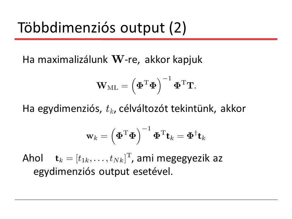 Többdimenziós output (2) Ha maximalizálunk W -re, akkor kapjuk Ha egydimenziós, t k, célváltozót tekintünk, akkor Ahol, ami megegyezik az egydimenziós