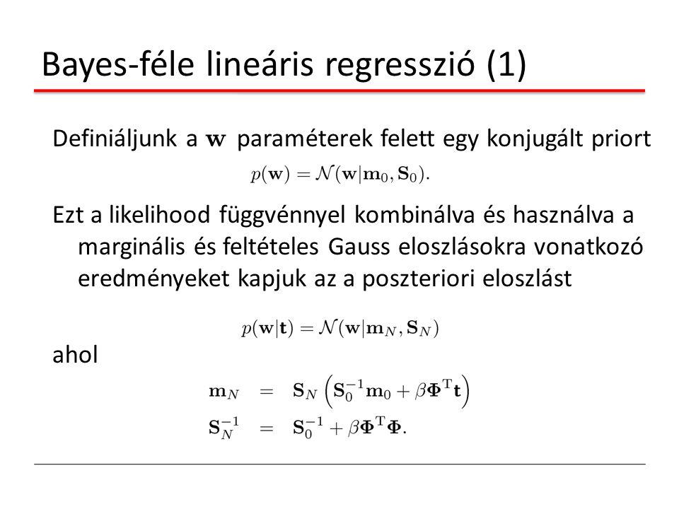 Bayes-féle lineáris regresszió (1) Definiáljunk a w paraméterek felett egy konjugált priort Ezt a likelihood függvénnyel kombinálva és használva a mar