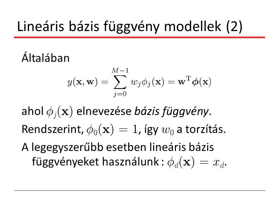 Lineáris bázis függvény modellek (2) Általában ahol Á j (x) elnevezése bázis függvény. Rendszerint, Á 0 (x) = 1, így w 0 a torzítás. A legegyszerűbb e