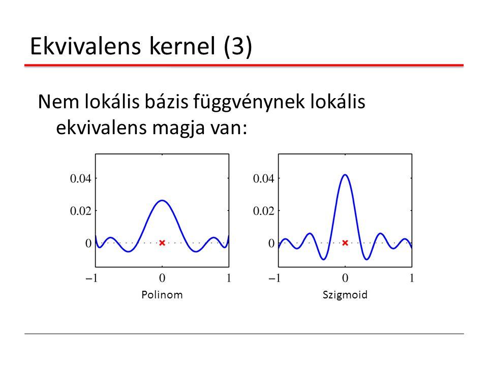 Ekvivalens kernel (3) Nem lokális bázis függvénynek lokális ekvivalens magja van: PolinomSzigmoid