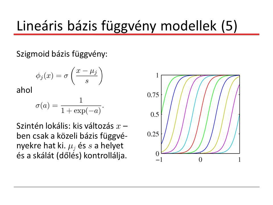 Lineáris bázis függvény modellek (5) Szigmoid bázis függvény: ahol Szintén lokális: kis változás x – ben csak a közeli bázis függvé- nyekre hat ki. ¹