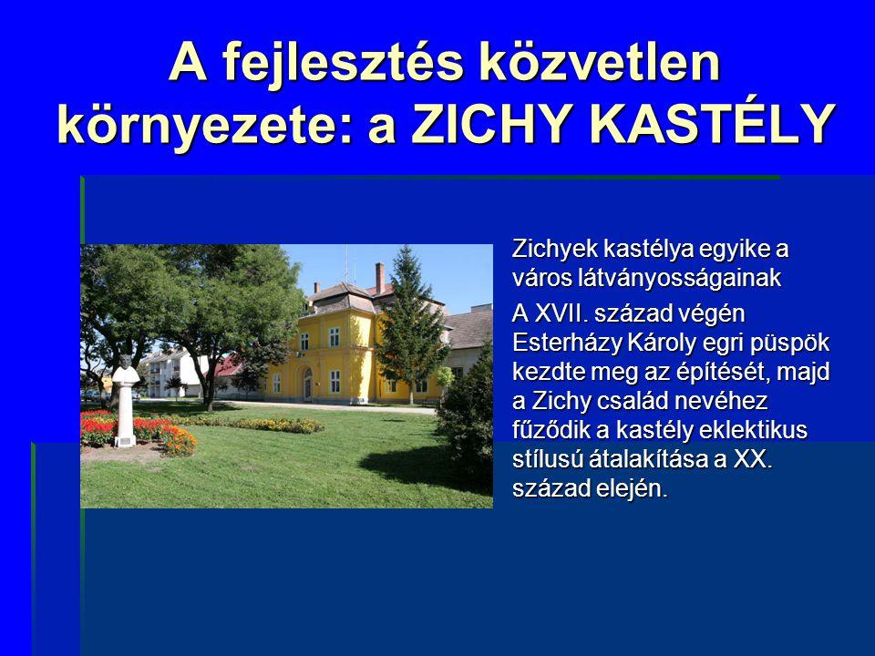 A fejlesztés közvetlen környezete: a ZICHY KASTÉLY  Zichyek kastélya egyike a város látványosságainak  A XVII. század végén Esterházy Károly egri pü