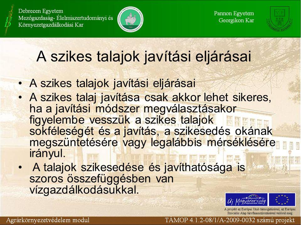 A szikes talajok javítási eljárásai •A szikes talaj javítása csak akkor lehet sikeres, ha a javítási módszer megválasztásakor figyelembe vesszük a szikes talajok sokféleségét és a javítás, a szikesedés okának megszüntetésére vagy legalábbis mérséklésére irányul.