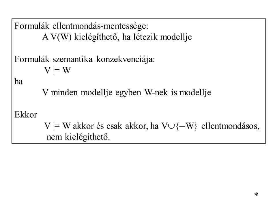 Formulák ellentmondás-mentessége: A V(W) kielégíthető, ha létezik modellje Formulák szemantika konzekvenciája: V |= W ha V minden modellje egyben W-ne