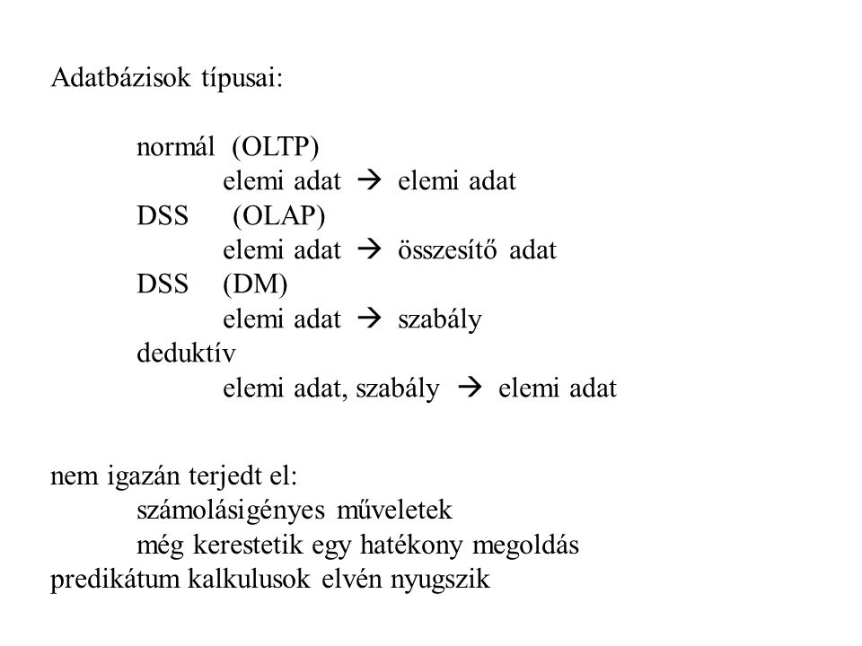Adatbázisok típusai: normál (OLTP) elemi adat  elemi adat DSS (OLAP) elemi adat  összesítő adat DSS(DM) elemi adat  szabály deduktív elemi adat, sz
