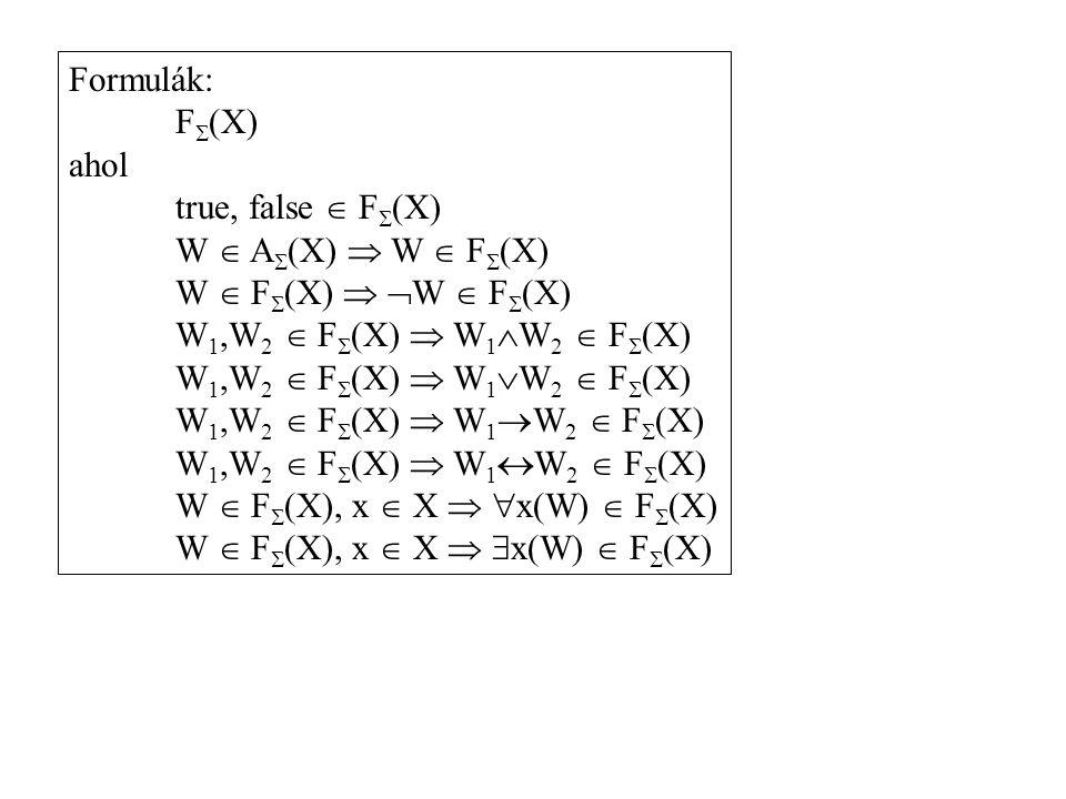 Formulák: F  (X) ahol true, false  F  (X) W  A  (X)  W  F  (X) W  F  (X)   W  F  (X) W 1,W 2  F  (X)  W 1  W 2  F  (X) W 1,W 2  F