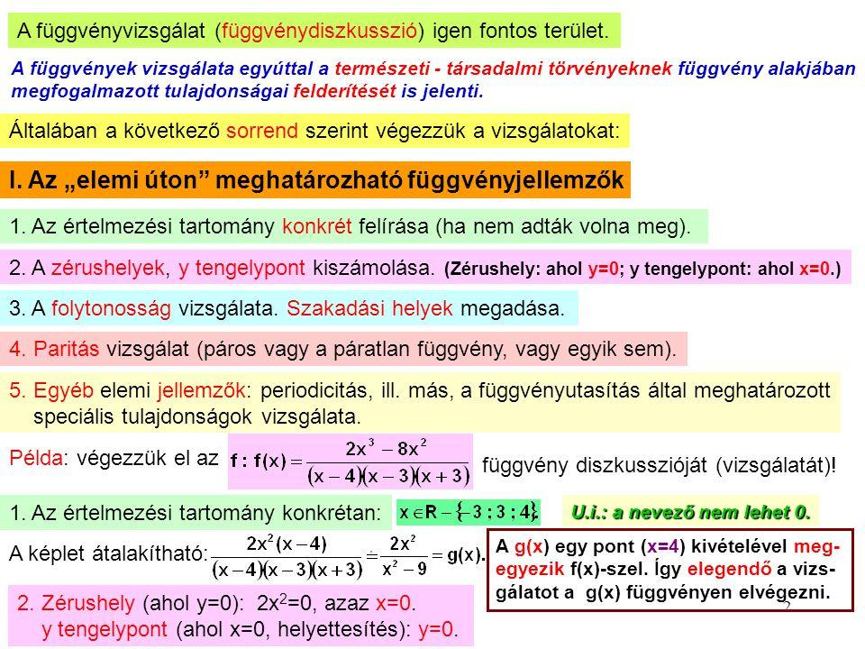 2 A függvényvizsgálat (függvénydiszkusszió) igen fontos terület. A függvények vizsgálata egyúttal a természeti - társadalmi törvényeknek függvény alak