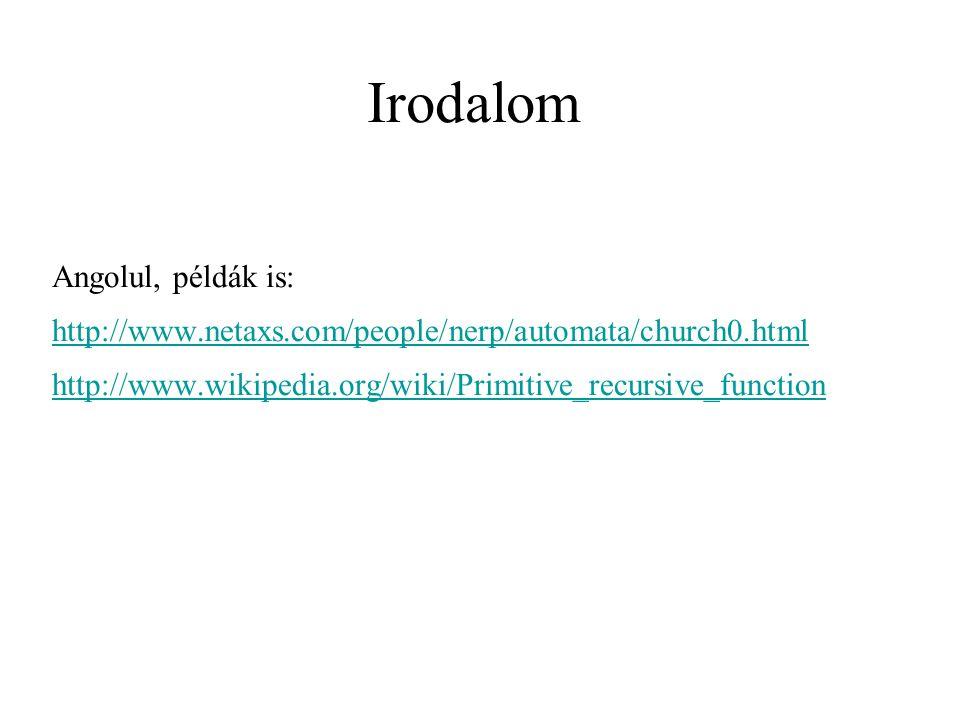 Irodalom Angolul, példák is: http://www.netaxs.com/people/nerp/automata/church0.html http://www.wikipedia.org/wiki/Primitive_recursive_function