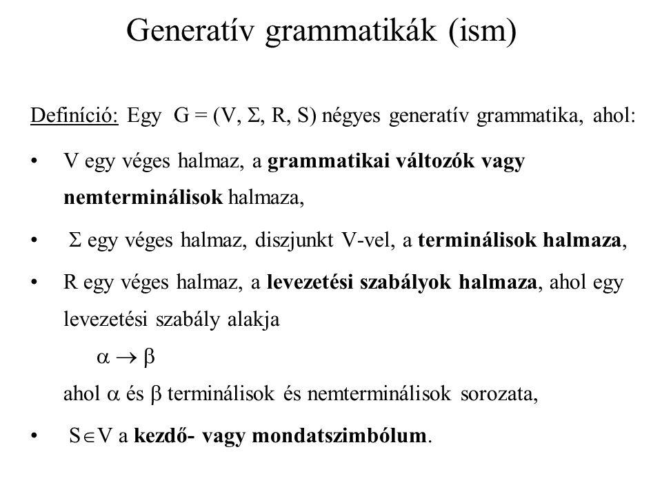Generatív grammatikák (ism) Definíció: A G = (V, , R, S) grammatika generálja az L   * nyelvet, ha L =  w   *  S  * w  Jelölés: L(G) a G grammatika által generált nyelv.