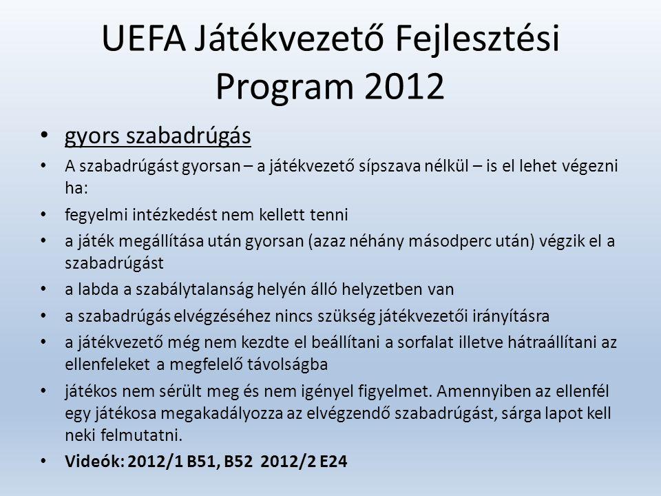 UEFA Játékvezető Fejlesztési Program 2012 • gyors szabadrúgás • A szabadrúgást gyorsan – a játékvezető sípszava nélkül – is el lehet végezni ha: • feg