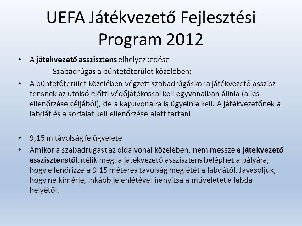 UEFA Játékvezető Fejlesztési Program 2012 • A játékvezető asszisztens elhelyezkedése - Szabadrúgás a büntetőterület közelében: • A büntetőterület köze
