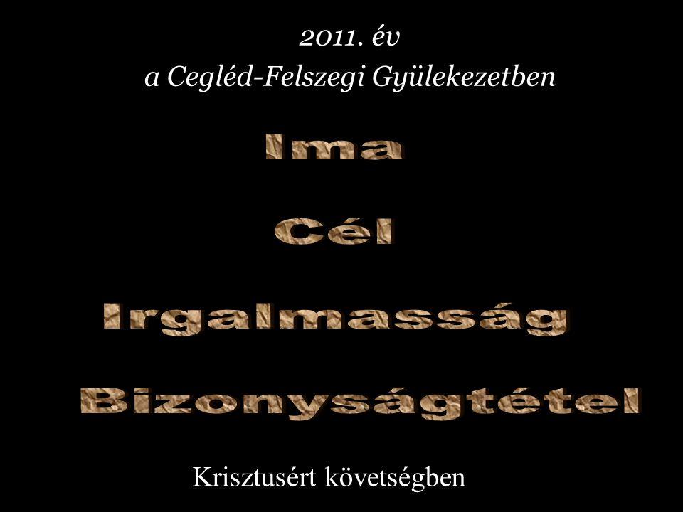 2011. év a Cegléd-Felszegi Gyülekezetben Krisztusért követségben