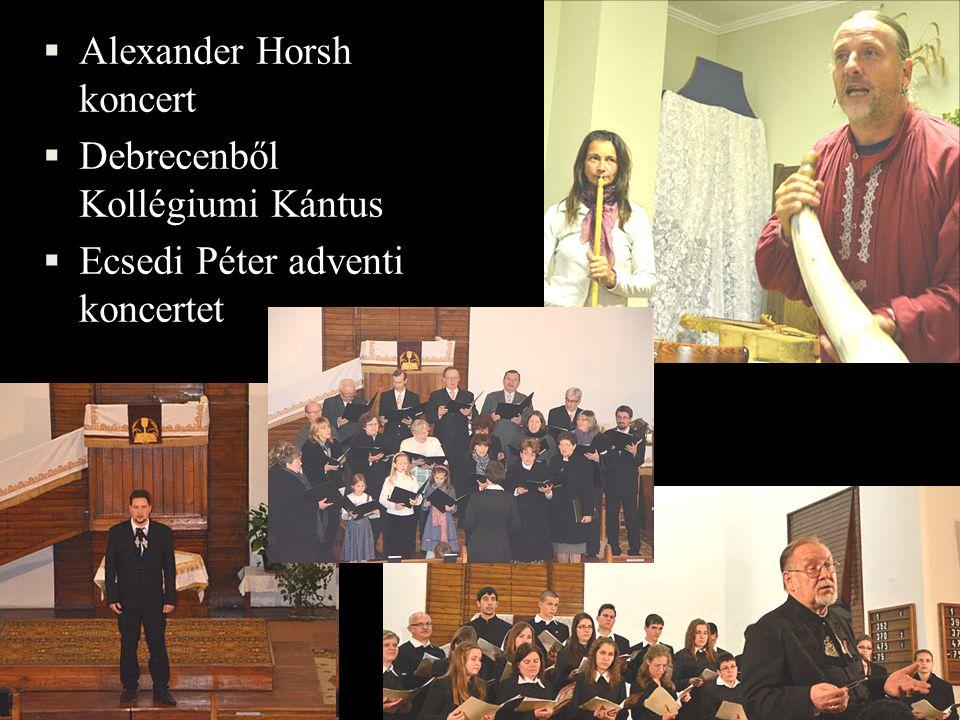  Alexander Horsh koncert  Debrecenből Kollégiumi Kántus  Ecsedi Péter adventi koncertet