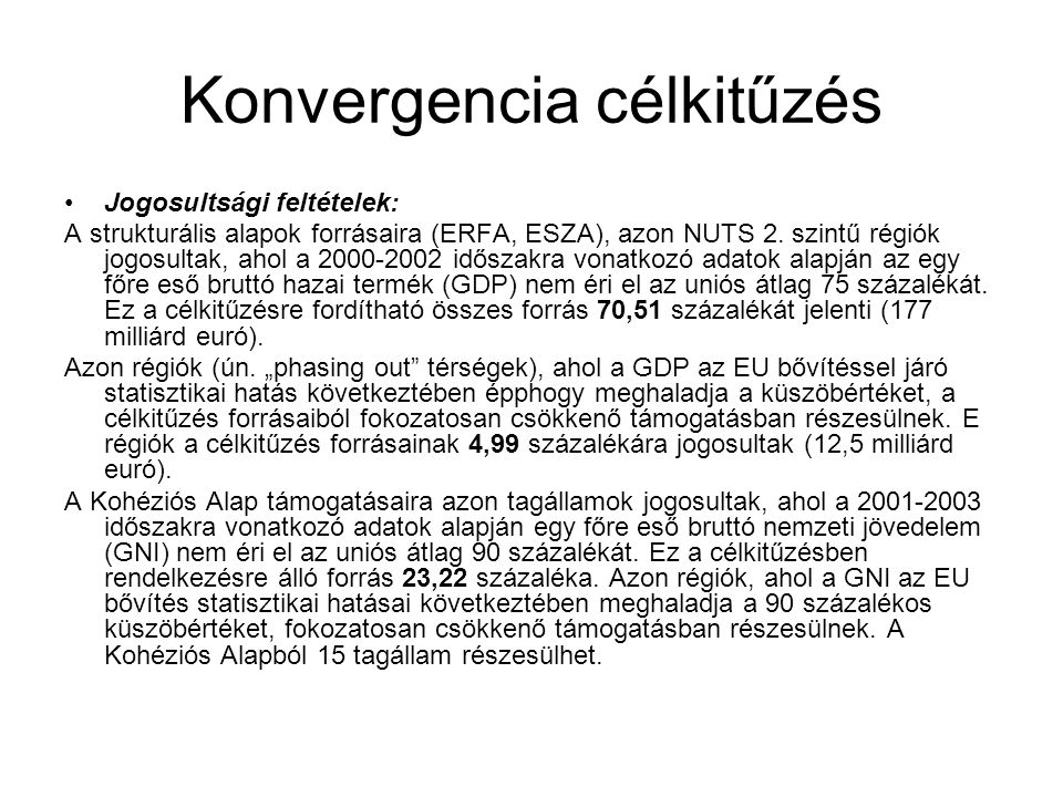 Konvergencia célkitűzés •Jogosultsági feltételek: A strukturális alapok forrásaira (ERFA, ESZA), azon NUTS 2.