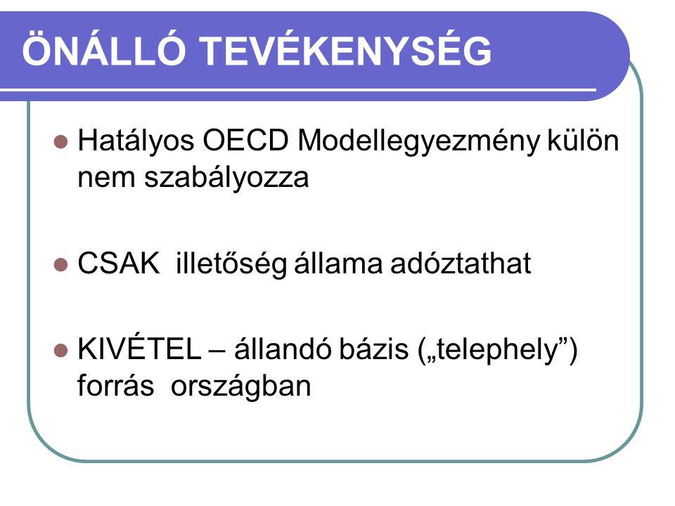 """ÖNÁLLÓ TEVÉKENYSÉG  Hatályos OECD Modellegyezmény külön nem szabályozza  CSAK illetőség állama adóztathat  KIVÉTEL – állandó bázis (""""telephely"""") fo"""