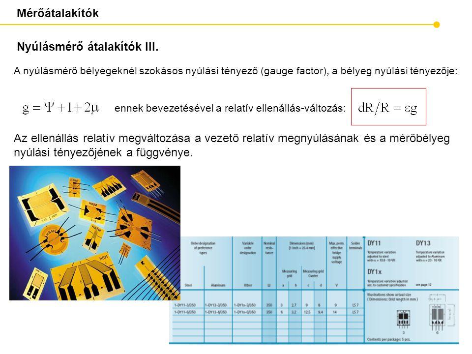 Mérőátalakítók A nyúlásmérő bélyegeknél szokásos nyúlási tényező (gauge factor), a bélyeg nyúlási tényezője: Nyúlásmérő átalakítók III. ennek bevezeté