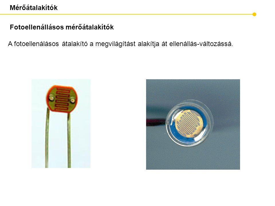 Mérőátalakítók Fotoellenállásos mérőátalakítók A fotoellenálásos átalakító a megvilágítást alakítja át ellenállás-változássá.
