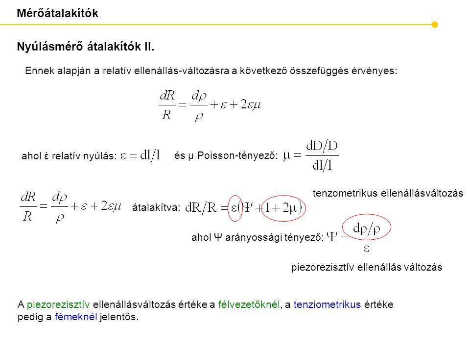 Mérőátalakítók átalakítva: Ennek alapján a relatív ellenállás-változásra a következő összefüggés érvényes: ahol έ relatív nyúlás: Nyúlásmérő átalakító