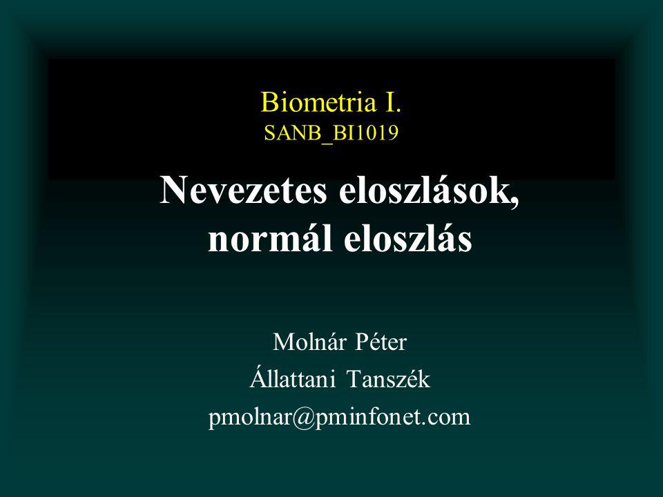 Biometria I. SANB_BI1019 Nevezetes eloszlások, normál eloszlás Molnár Péter Állattani Tanszék pmolnar@pminfonet.com