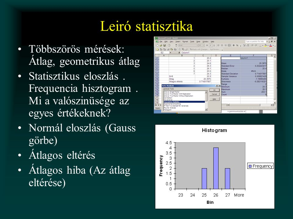 Leiró statisztika •Többszörös mérések: Átlag, geometrikus átlag •Statisztikus eloszlás. Frequencia hisztogram. Mi a valószinüsége az egyes értékeknek?