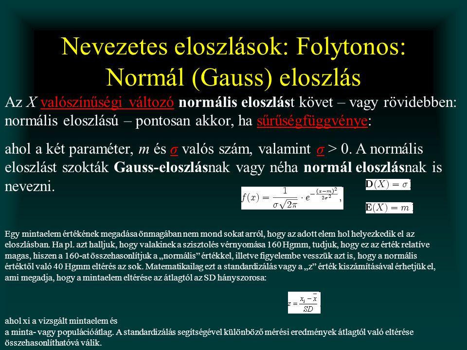 Nevezetes eloszlások: Folytonos: Normál (Gauss) eloszlás Az X valószínűségi változó normális eloszlást követ – vagy rövidebben: normális eloszlású – p