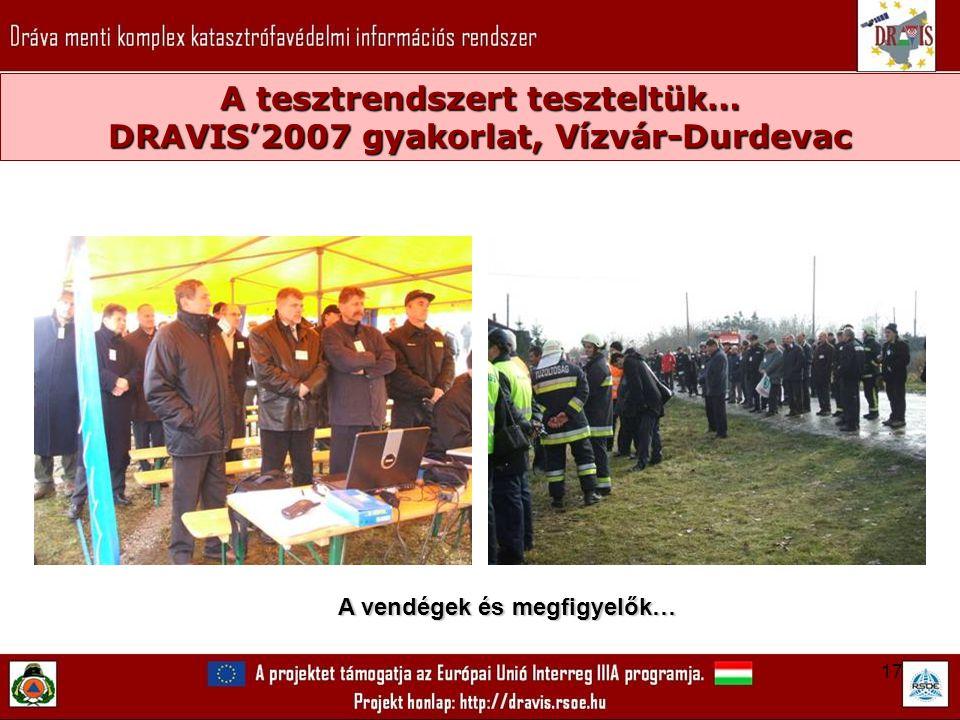 17 A tesztrendszert teszteltük… DRAVIS'2007 gyakorlat, Vízvár-Durdevac A vendégek és megfigyelők…