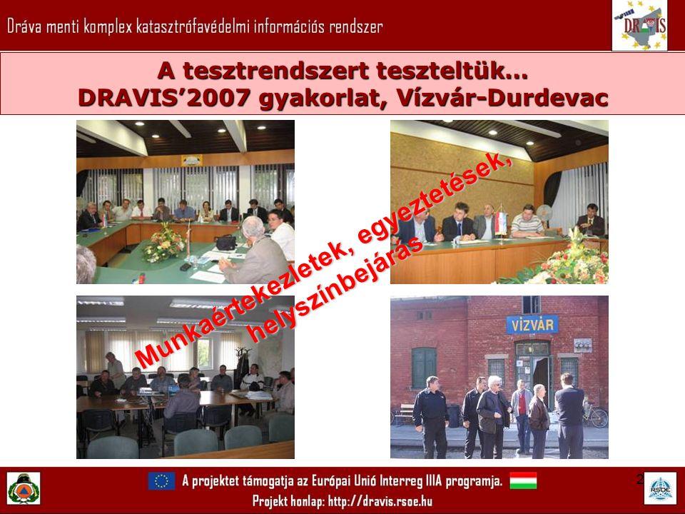 2 A tesztrendszert teszteltük… DRAVIS'2007 gyakorlat, Vízvár-Durdevac Munkaértekezletek, egyeztetések, helyszínbejárás Munkaértekezletek, egyeztetések, helyszínbejárás