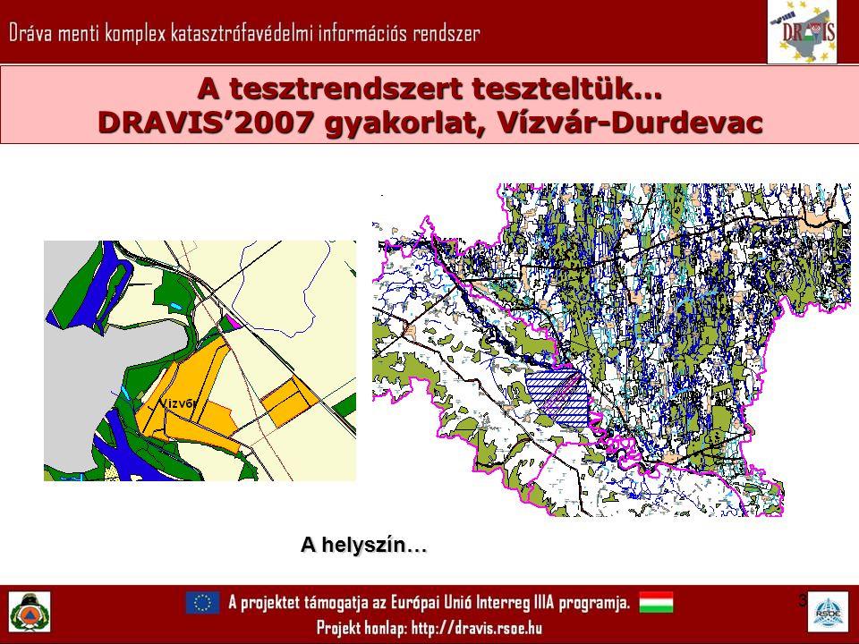3 A tesztrendszert teszteltük… DRAVIS'2007 gyakorlat, Vízvár-Durdevac A helyszín…