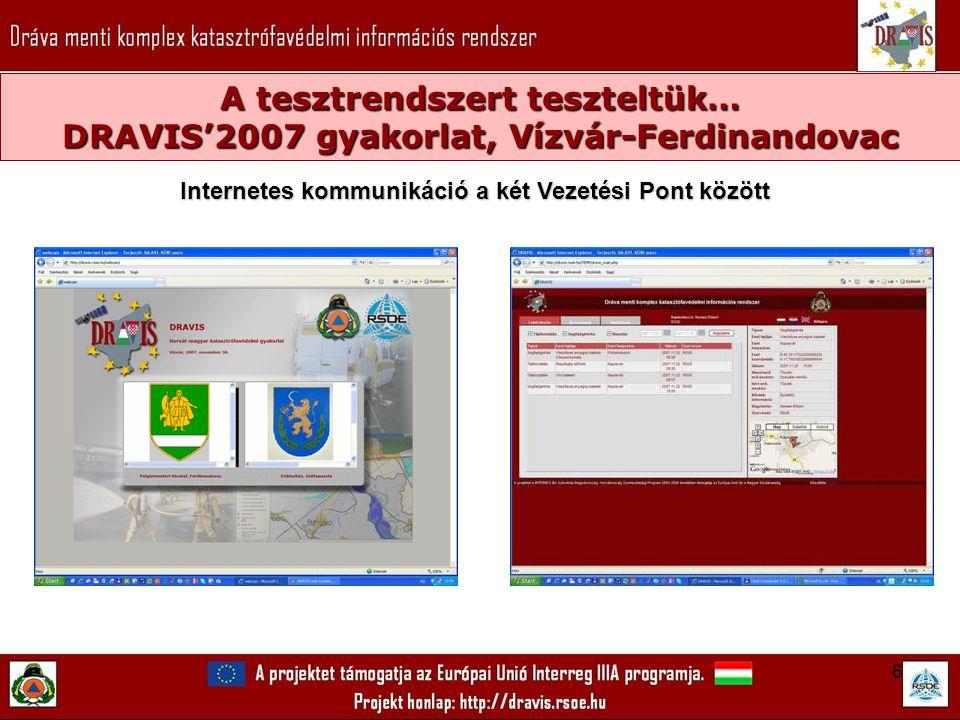6 A tesztrendszert teszteltük… DRAVIS'2007 gyakorlat, Vízvár-Ferdinandovac Internetes kommunikáció a két Vezetési Pont között