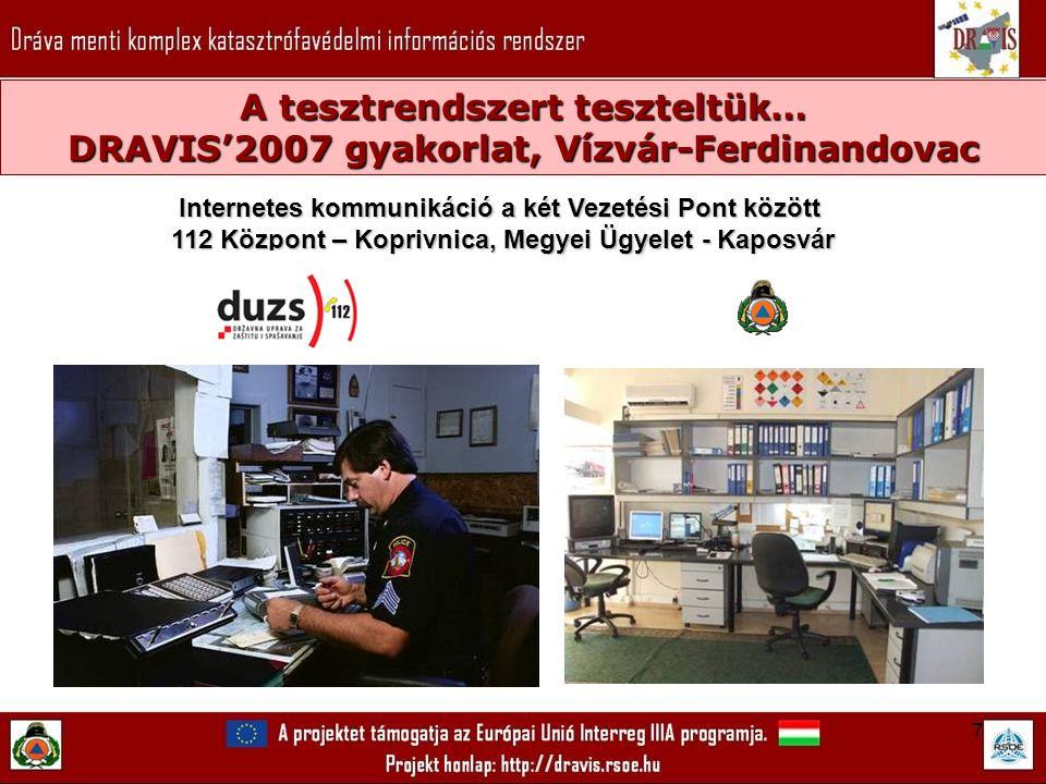 7 A tesztrendszert teszteltük… DRAVIS'2007 gyakorlat, Vízvár-Ferdinandovac Internetes kommunikáció a két Vezetési Pont között Internetes kommunikáció a két Vezetési Pont között 112 Központ – Koprivnica, Megyei Ügyelet - Kaposvár