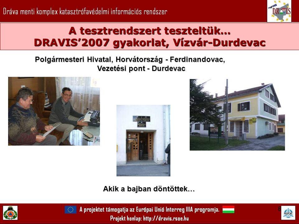 8 A tesztrendszert teszteltük… DRAVIS'2007 gyakorlat, Vízvár-Durdevac Akik a bajban döntöttek… Polgármesteri Hivatal, Horvátország - Ferdinandovac, Vezetési pont - Durdevac Vezetési pont - Durdevac