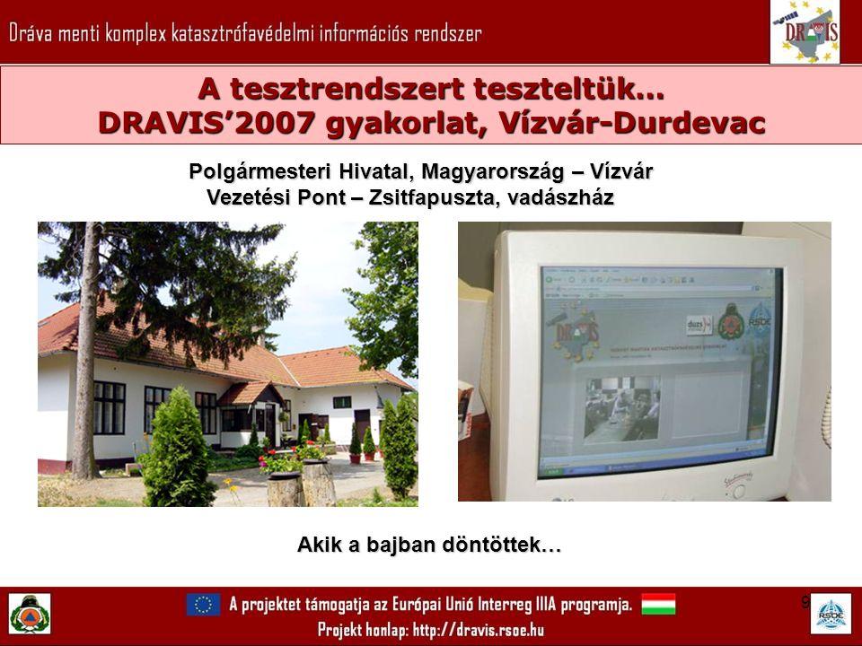 9 A tesztrendszert teszteltük… DRAVIS'2007 gyakorlat, Vízvár-Durdevac Akik a bajban döntöttek… Polgármesteri Hivatal, Magyarország – Vízvár Vezetési Pont – Zsitfapuszta, vadászház Vezetési Pont – Zsitfapuszta, vadászház