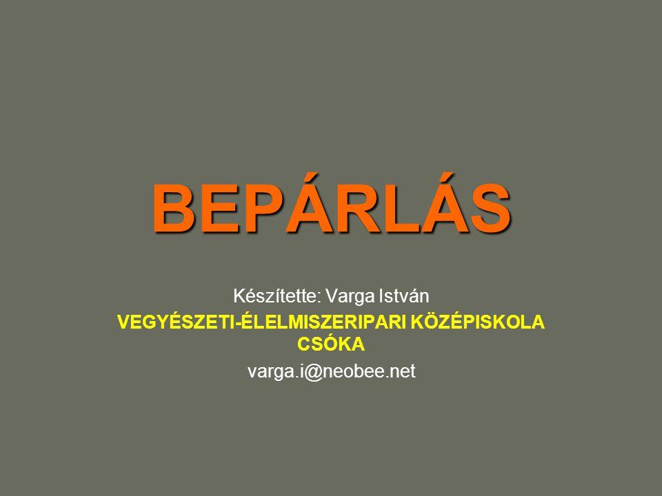 BEPÁRLÁS Készítette: Varga István VEGYÉSZETI-ÉLELMISZERIPARI KÖZÉPISKOLA CSÓKA varga.i@neobee.net