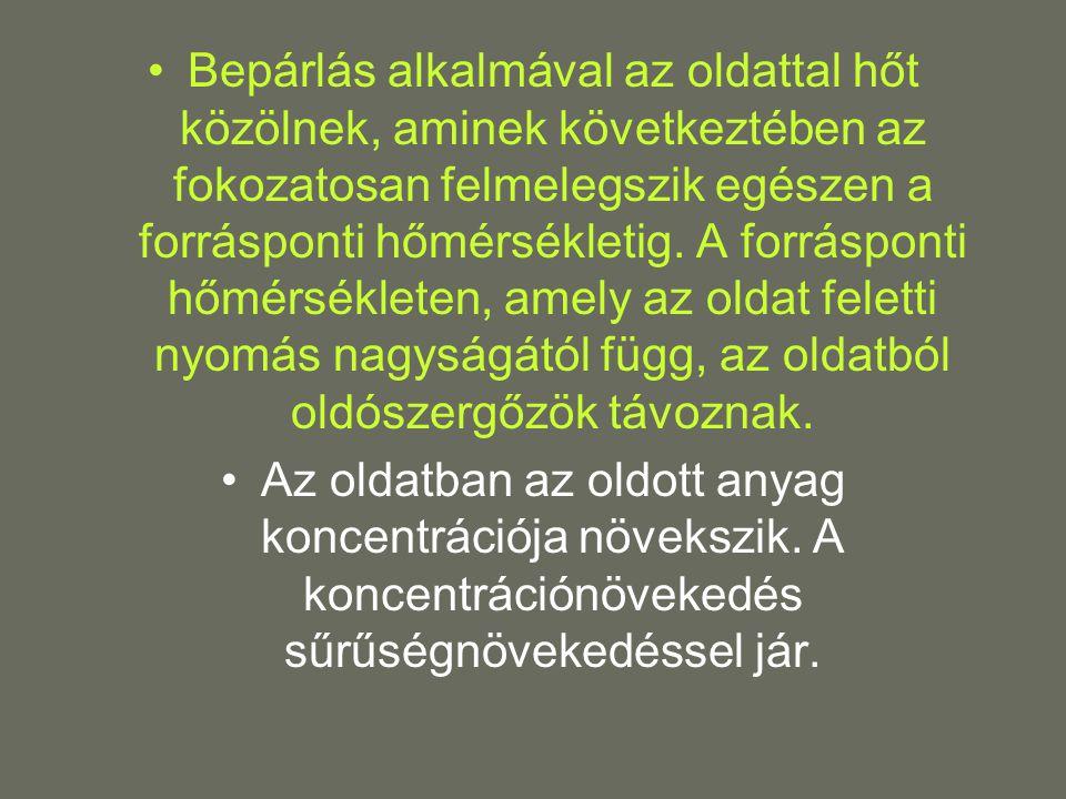 •Bepárlás alkalmával az oldattal hőt közölnek, aminek következtében az fokozatosan felmelegszik egészen a forrásponti hőmérsékletig.