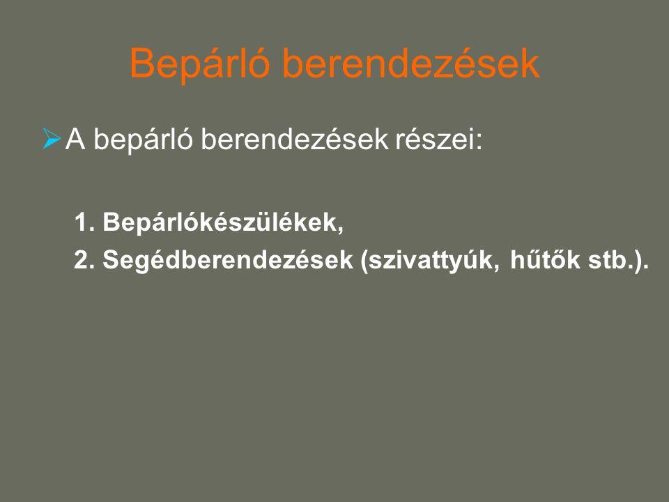 Bepárló berendezések  A bepárló berendezések részei: 1.