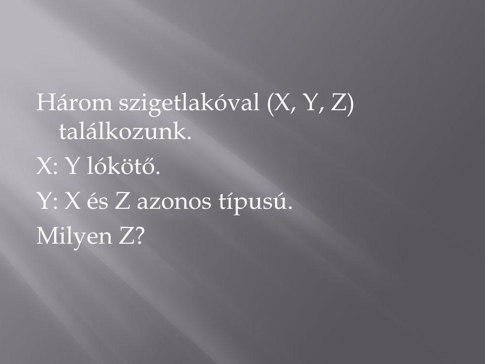 Három szigetlakóval (X, Y, Z) találkozunk. X: Y lókötő. Y: X és Z azonos típusú. Milyen Z?