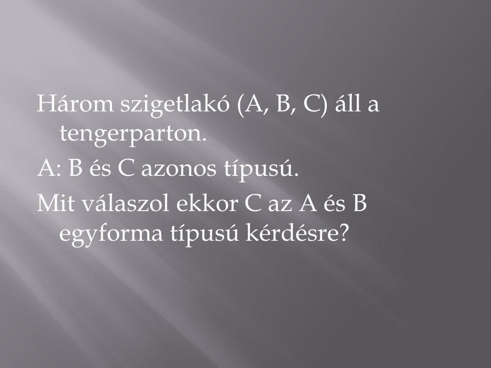 Három szigetlakó (A, B, C) áll a tengerparton.A: B és C azonos típusú.