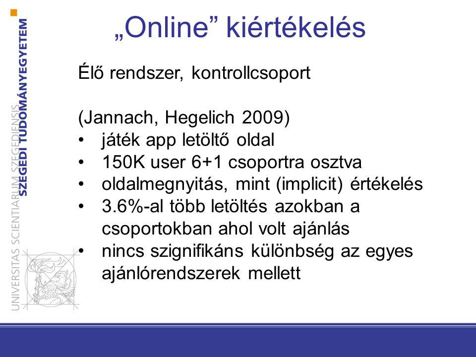 """""""Online"""" kiértékelés Élő rendszer, kontrollcsoport (Jannach, Hegelich 2009) •játék app letöltő oldal •150K user 6+1 csoportra osztva •oldalmegnyitás,"""