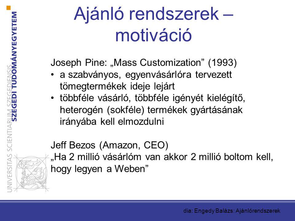 """Ajánló rendszerek – motiváció Joseph Pine: """"Mass Customization"""" (1993) •a szabványos, egyenvásárlóra tervezett tömegtermékek ideje lejárt •többféle vá"""