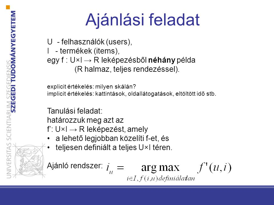 U - felhasználók (users), I - termékek (items), egy f : U×I → R leképezésből néhány példa (R halmaz, teljes rendezéssel). explicit értékelés: milyen s