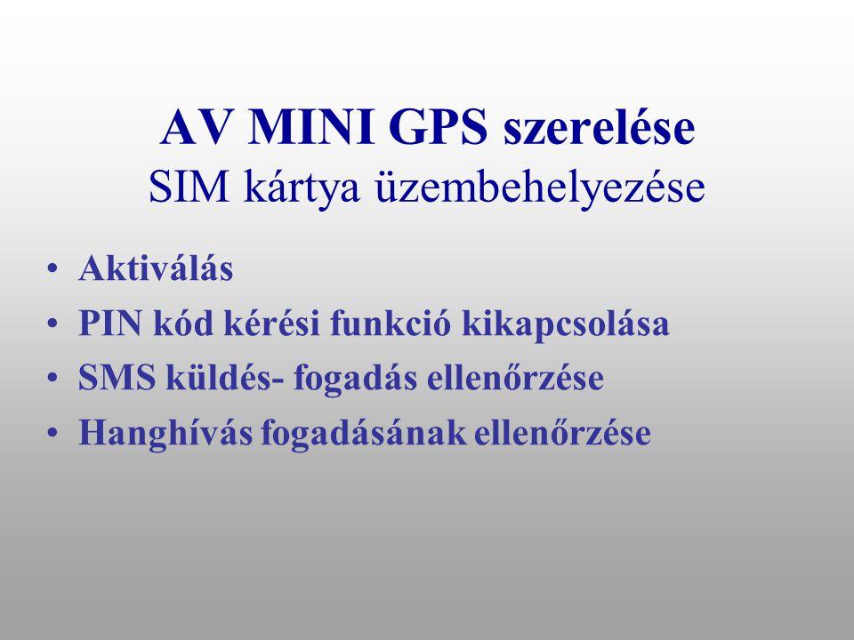 AV MINI GPS szerelése Jármű utólagos megtalálása AV mini Gyújtás AC pumpa/gyújtás megszakítás Relé 20A +- 17 mA standby GPS antenna GSM antenna AC pumpa/gyújtás megszakítás +-
