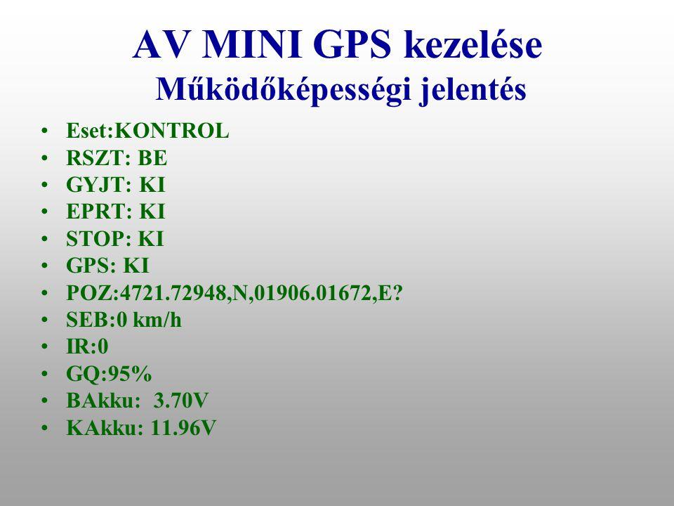 """AV MINI GPS kezelése Működőképességi ellenőrzés beállítása •A rendszer működőképességéről - a felhasználó által meghatározott időnként – SMS jelentést küld az """"A memóriában tárolt telefonnak •A működőképességi jelentések időköze 1-255 óra között állíthatók a """"CH paranccsal •Például: CH144 •Az aktuális időköz lekérdezhető a """"CH? paranccsal •Alapbeállítás: CH168"""