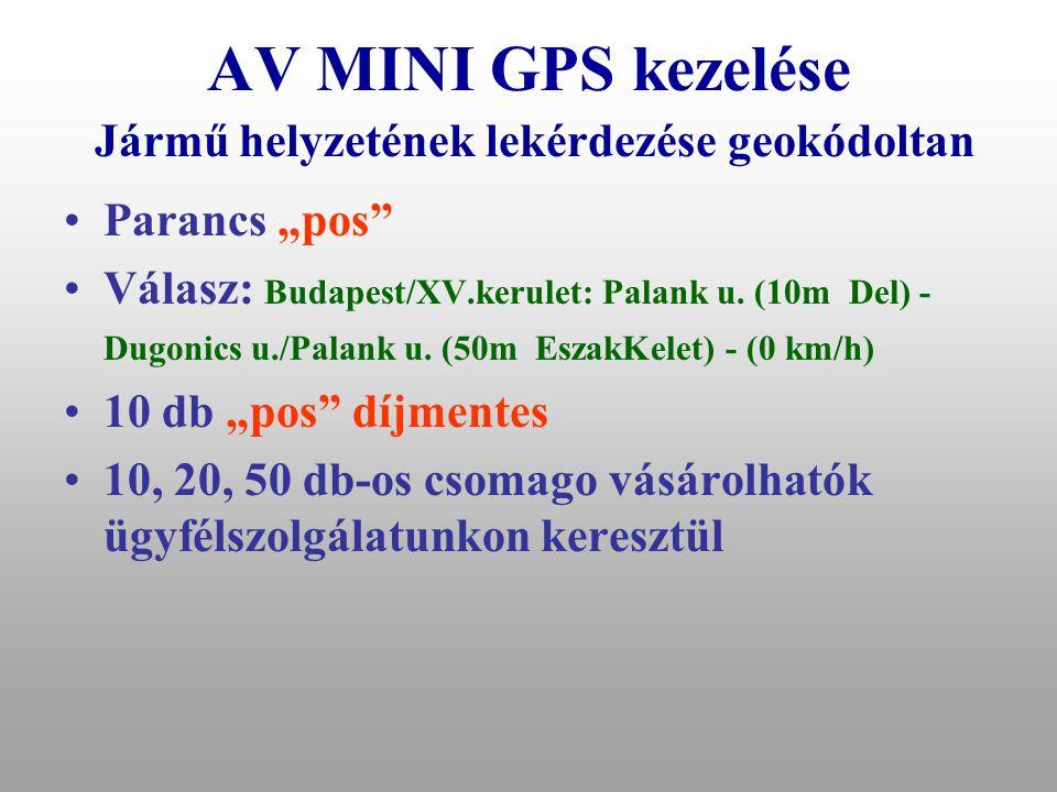 """AV MINI GPS kezelése Jármű helyzetének és állapotának lekérdezése •Parancs """"?"""" •RSZT: BE •GYJT: KI •EPRT: KI •STOP: KI •GPS: KI •POZ:4721.72948,N,0190"""