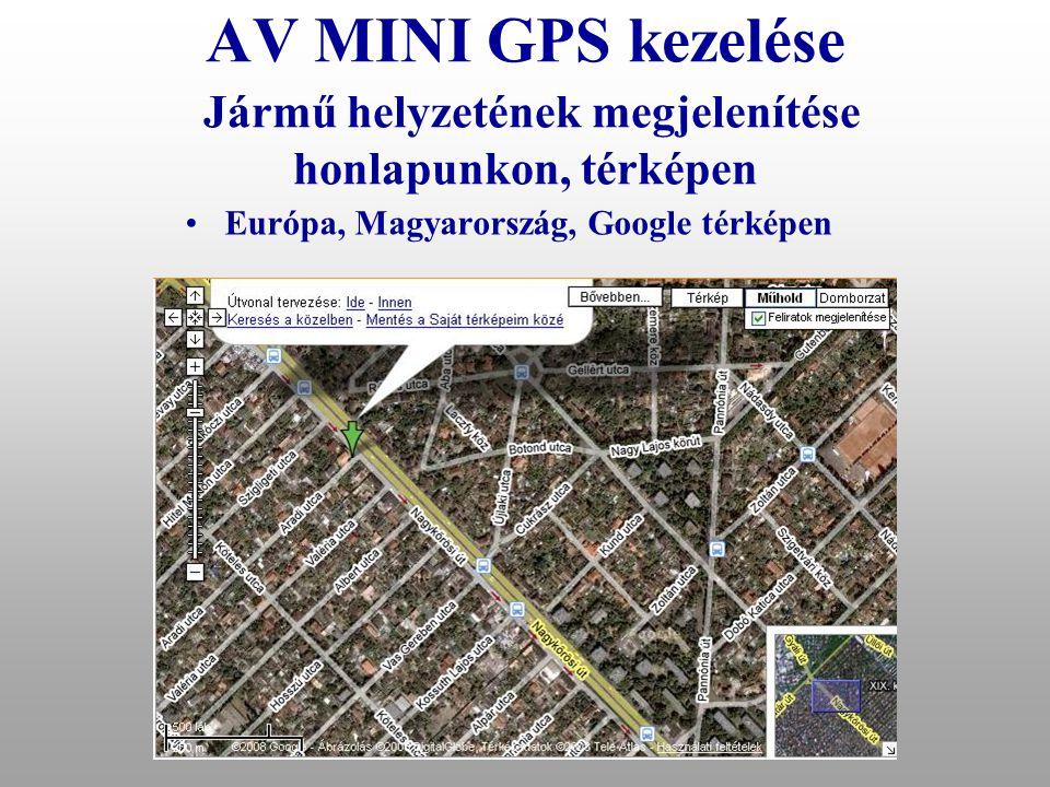 """AV MINI GPS kezelése Jármű helyzetének lekérdezése geokódoltan •Parancs """"pos"""" •Válasz: Budapest/XV.kerulet: Palank u. (10m Del) - Dugonics u./Palank u"""