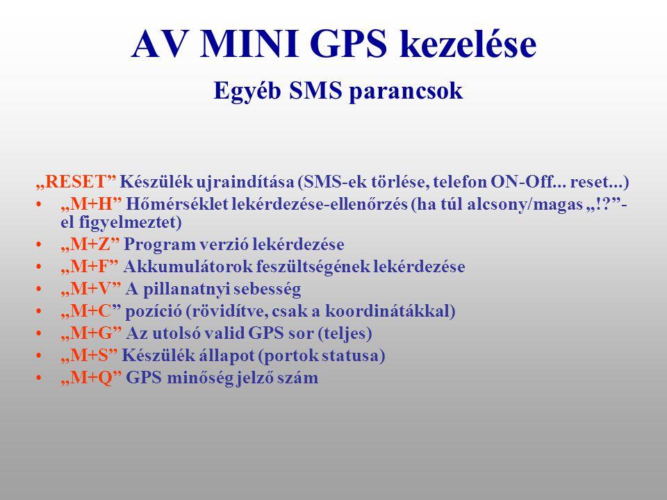 """AV MINI GPS kezelése SIM kártyára érkező SMS-ek továbbítása •A rendszer által nem értelmezhető SMS-ket a rendszer automatikusan az """"A telefonszámra továbbítja: –A SIM kártya szolgáltatójának jelzései a kártyán lévő összegről –Illetéktelen kísérlet a készülék manipulációjára –Egyéb üzenetek"""