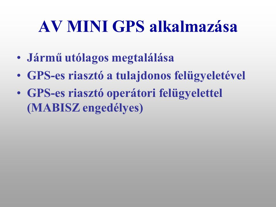 AV MINI rendszer célja •Kedvező üzemeltetésű GPS-es gépjárművédelmi rendszer. •Gépjármű káresemény jelzése a tulajdonosnak (riasztó) SMS-en keresztül