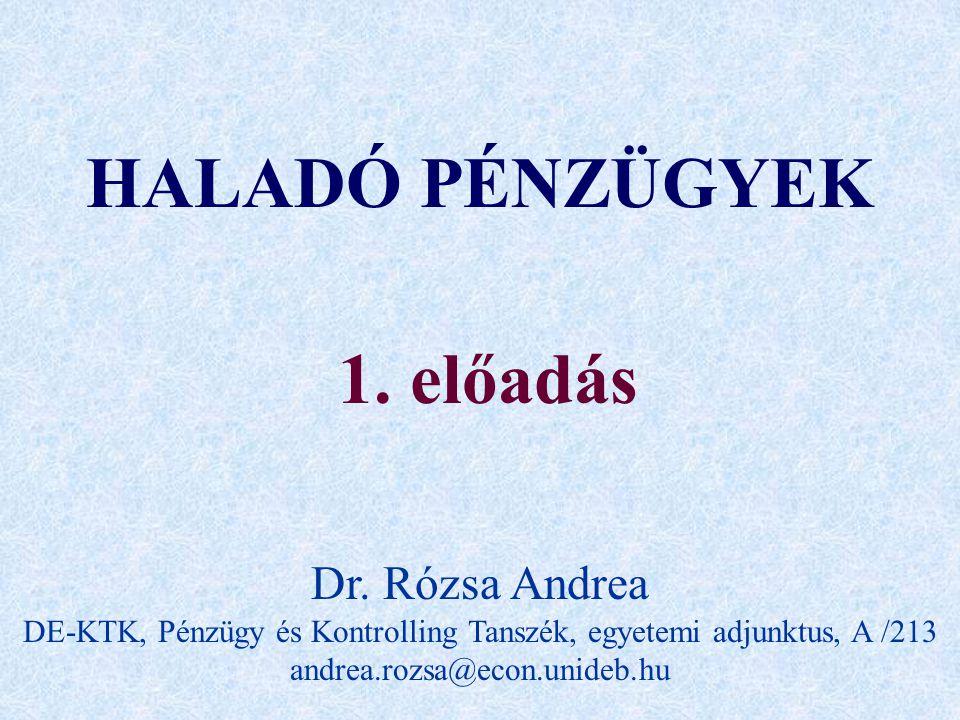 HALADÓ PÉNZÜGYEK 1. előadás Dr. Rózsa Andrea DE-KTK, Pénzügy és Kontrolling Tanszék, egyetemi adjunktus, A /213 andrea.rozsa@econ.unideb.hu